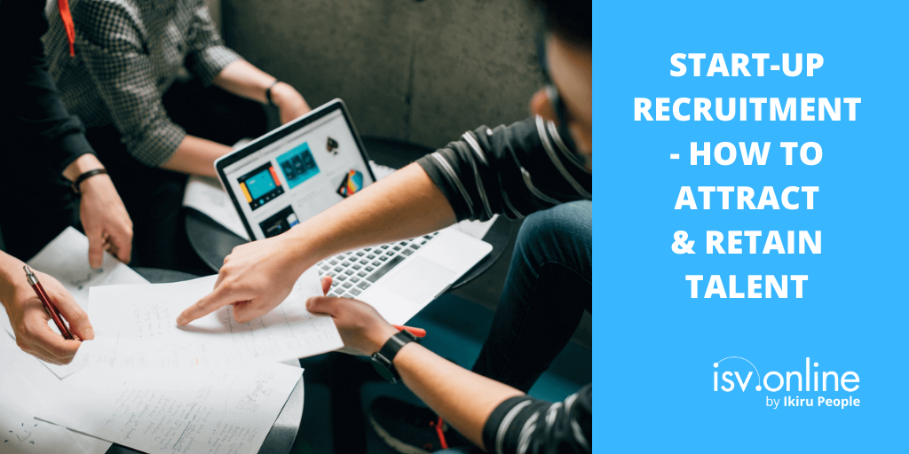 Start-Up Recruitment – How to Attract & Retain Talent