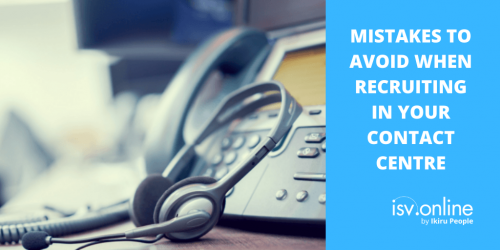 Mistakes to avoid when recruiting in your contact centre