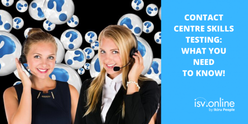 Contact centre skills testing - What you need to know!